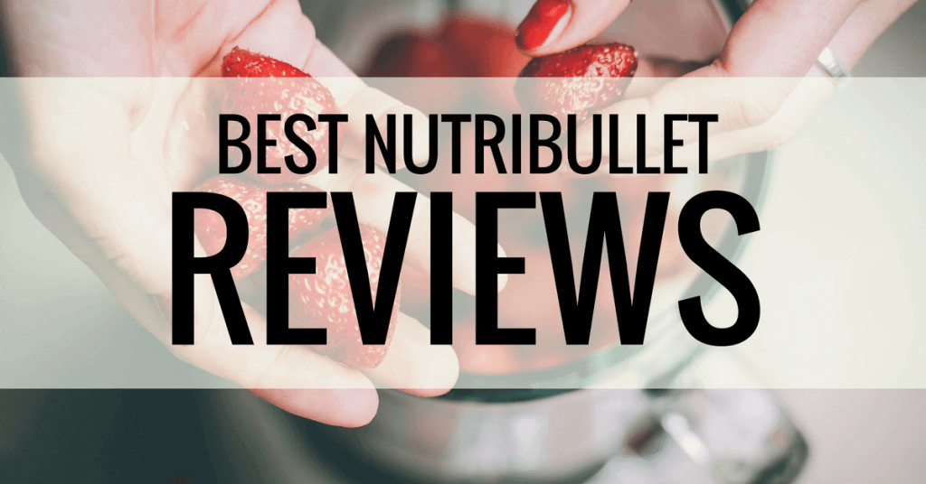 best nutribullet reviews