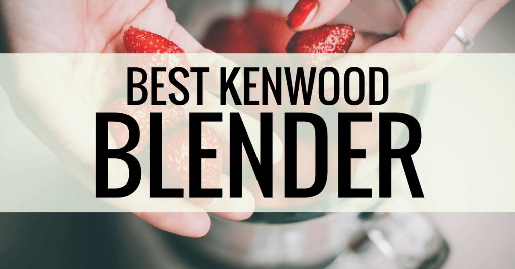 best kenwood blender review