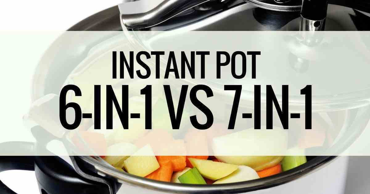 Instant Pot 6-in-1 VS. 7-in-1