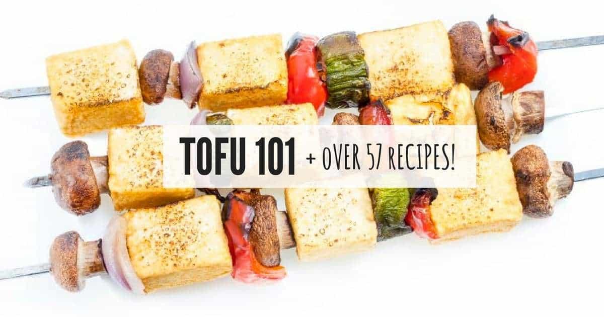 TOFU 101 + OVER 57 RECIPES