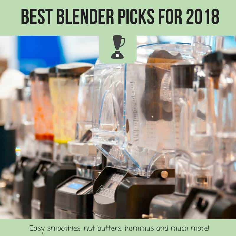 best blender picks 2018 hero image - easy smoothies nut butter hummus and more