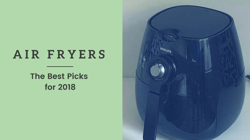 Best Air Fryers of 2018 (But Should You Even Get One?)
