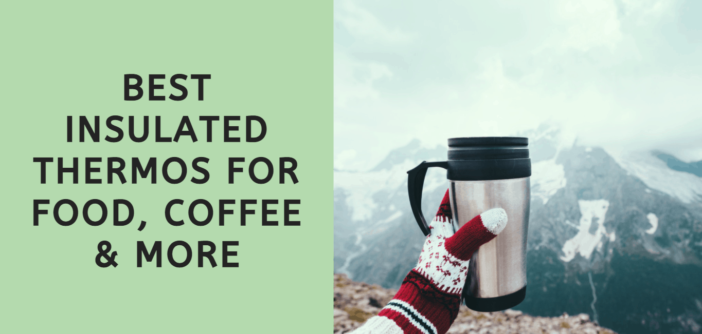 Best Insulated Thermos for Food Coffee and More