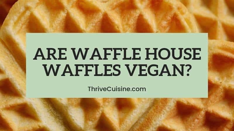 are waffle house waffles vegan