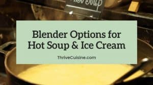 best blender for hot soup and ice cream