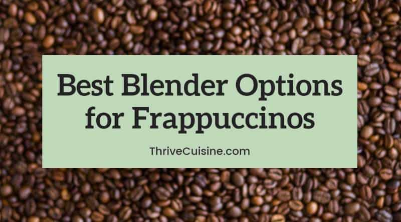 best blender for making frappuccino drinks