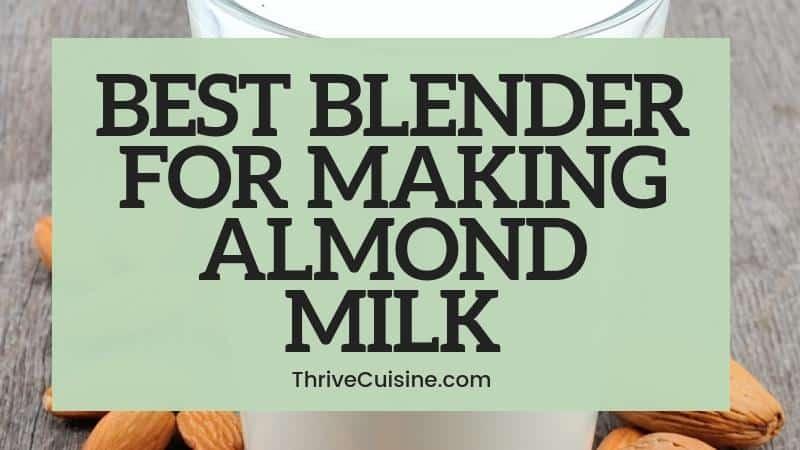 BEST BLENDER FOR ALMOND MILK