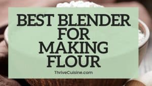 BEST BLENDER FOR MAKING FLOUR