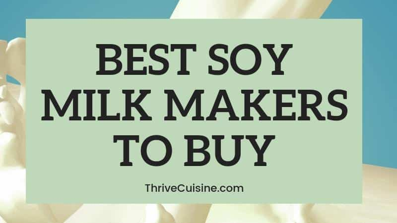 BEST SOY MILK MAKER Machines