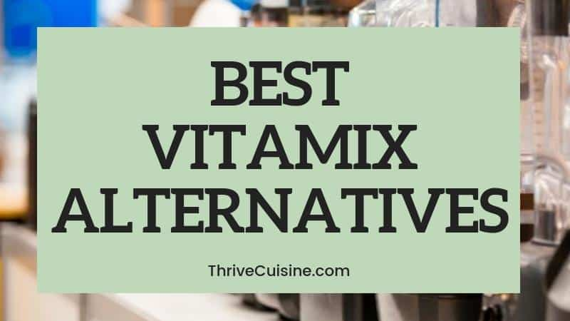 CHEAPER ALTERNATIVES TO VITAMIX BLENDER