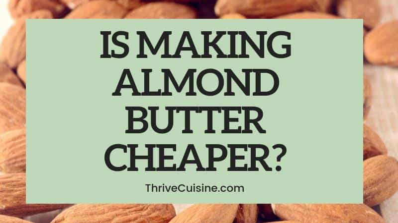IS IT CHEAPER TO MAKE YOUR OWN ALMOND BUTTER