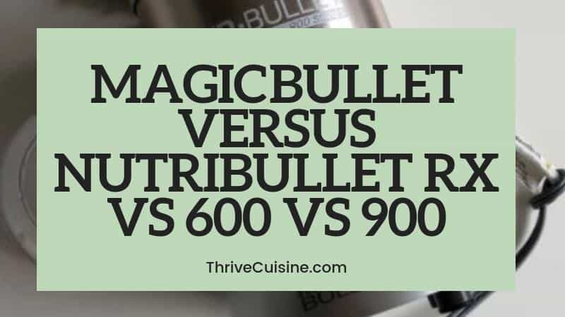 MAGIC BULLET VERSUS NUTRIBULLET RX VS 600 VS 900