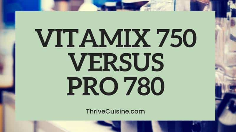 VITAMIX 750 VS 780 PROFESSIONAL