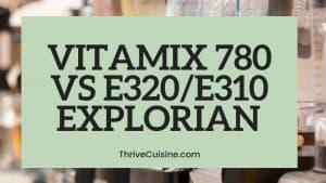 VITAMIX 780 VS E310 VS E320
