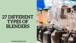 27 DIFFERENT TYPES OF BLENDERS