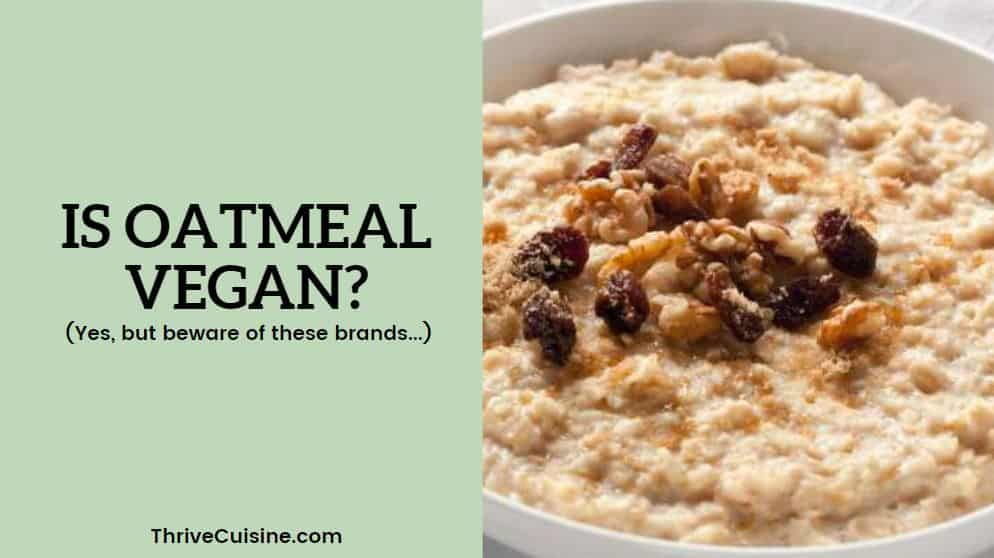 is oatmeal vegan - yes but beware of these brands