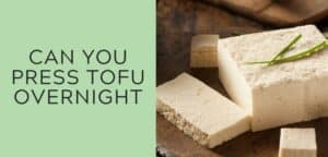Can you press tofu overnight?