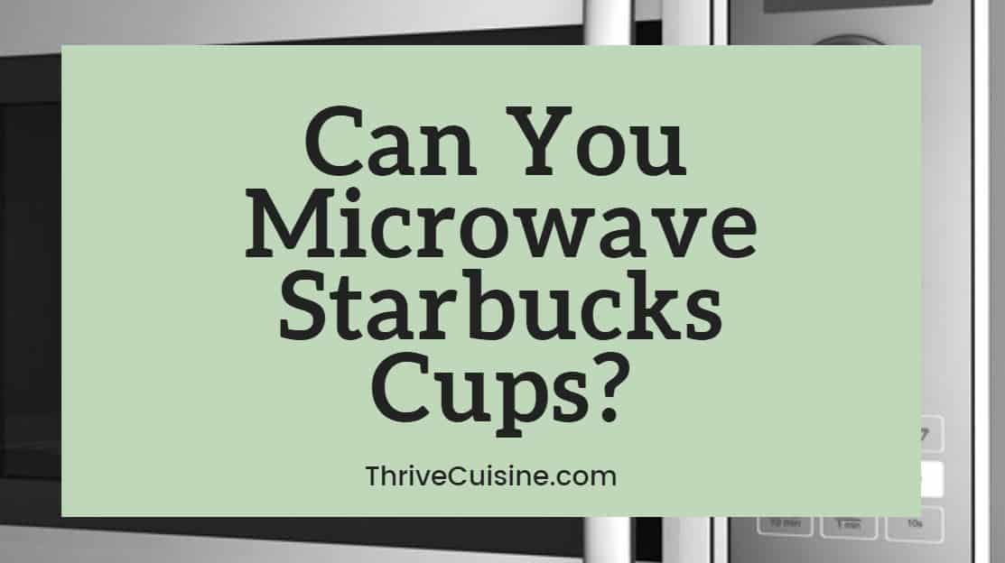 Can you microwave Starbucks cups