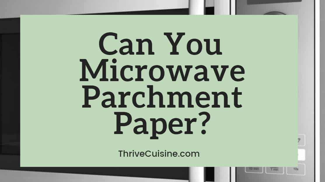 Can You Microwave Parchment Paper What You Need To Know