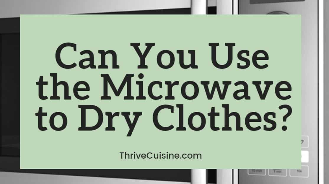 Can you use the microwave to dry clothes