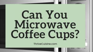 Can you microwave coffee cups