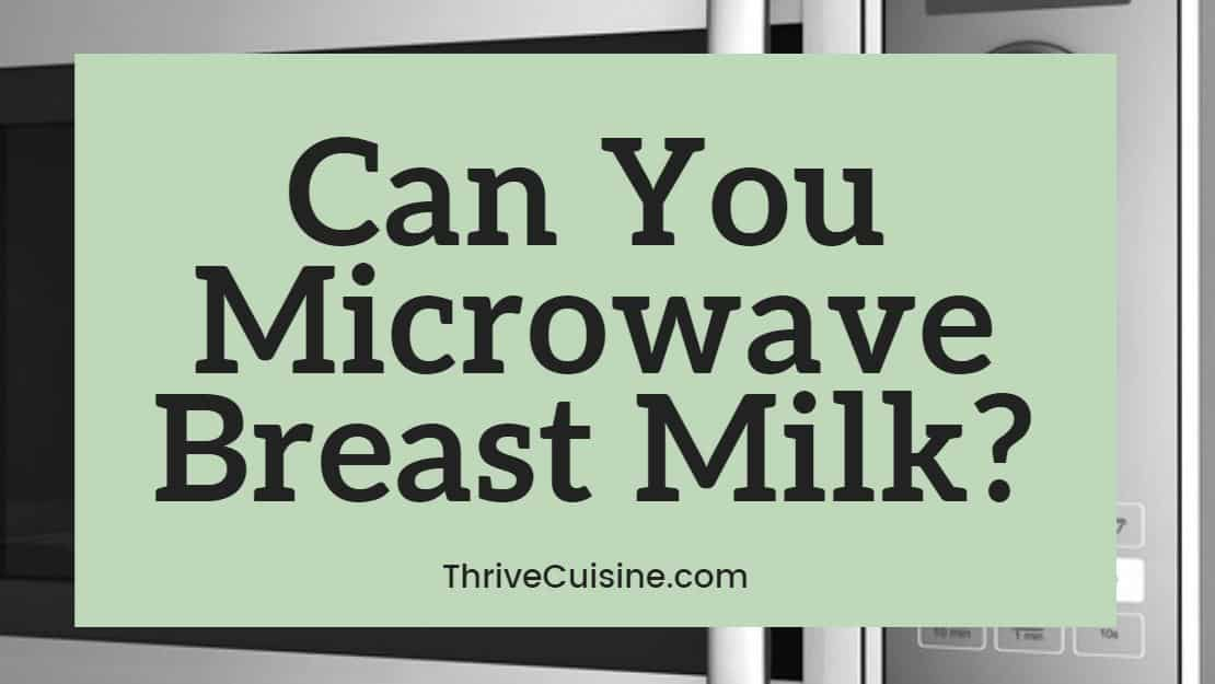 Can you microwave breast milk?