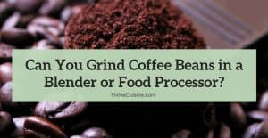 can you grind coffee beans in a blender or food processor