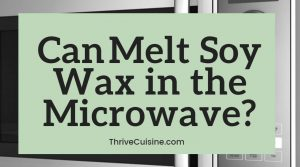 can you melt soy wax in the microwave
