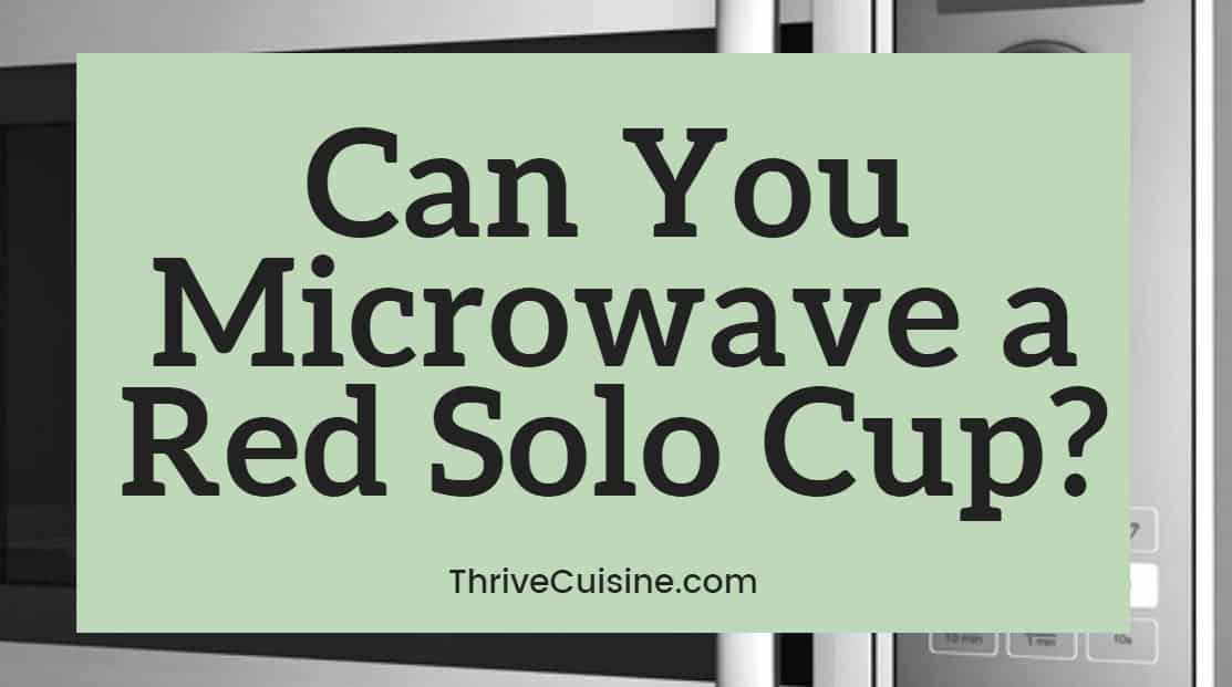 can you microwave a red solo cup