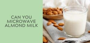 Can you microwave almond milk?