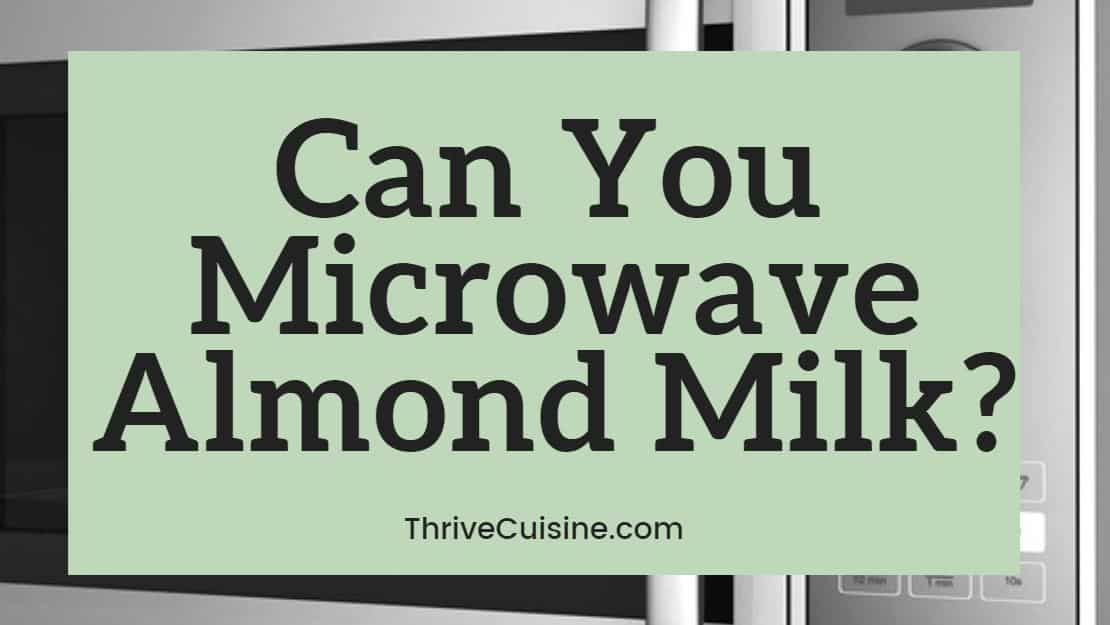 can you microwave almond milk