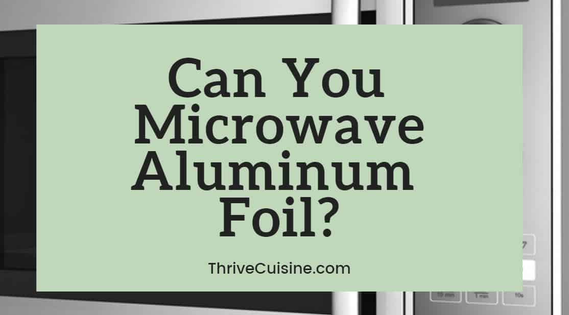 can you microwave aluminium foil