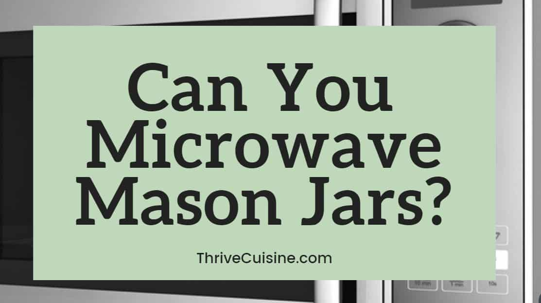 can you microwave mason jars