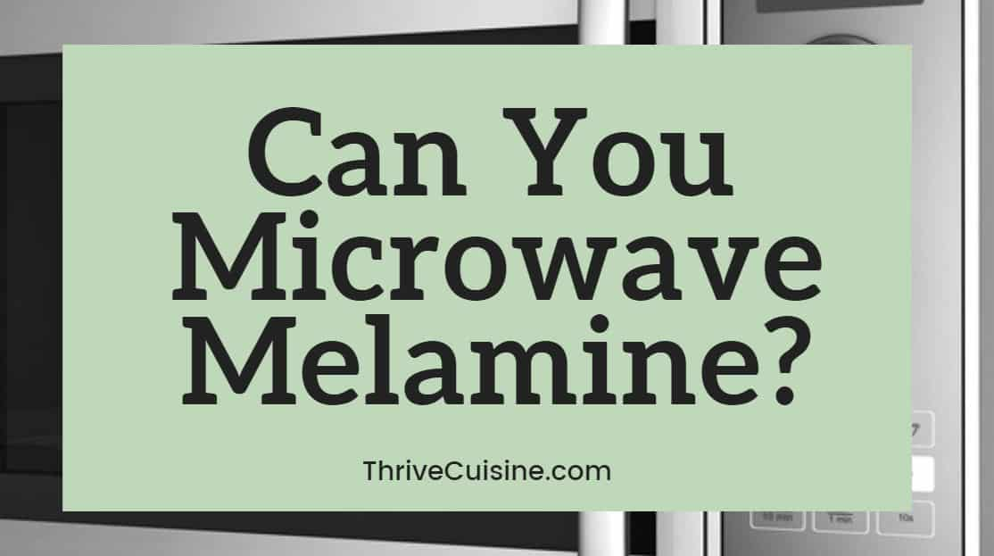 can you microwave melamine