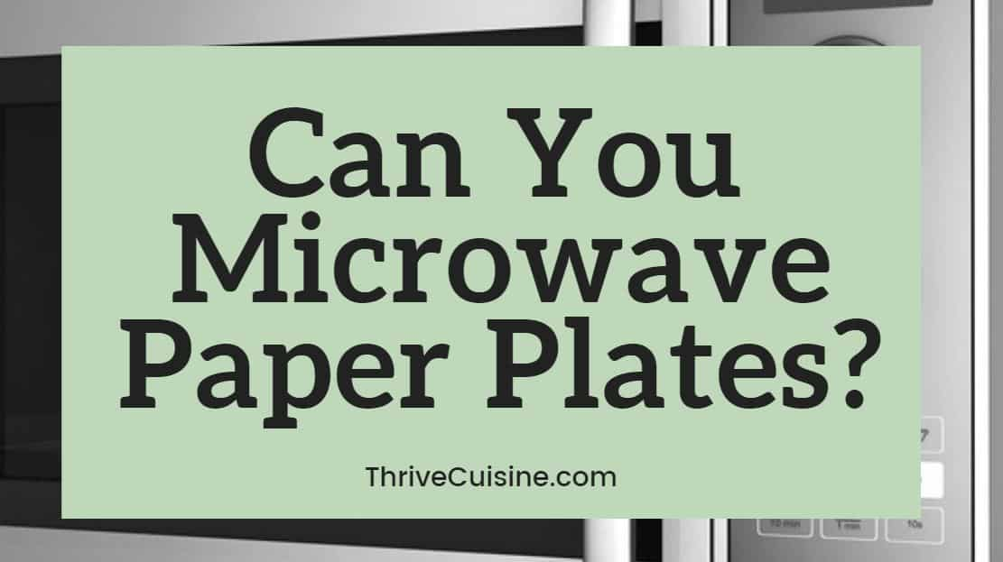 Can You Microwave Paper Plates Yes But Follow These Precautions