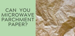 Can you microwave parchment paper?