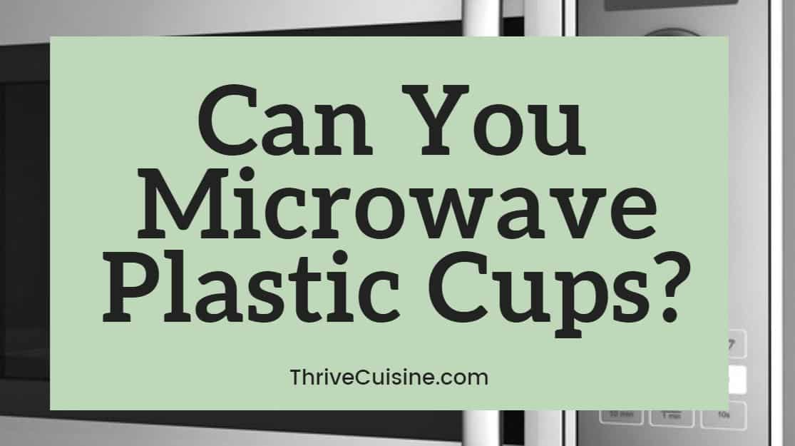 can you microwave plastic cups