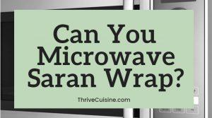 can you microwave saran wrap