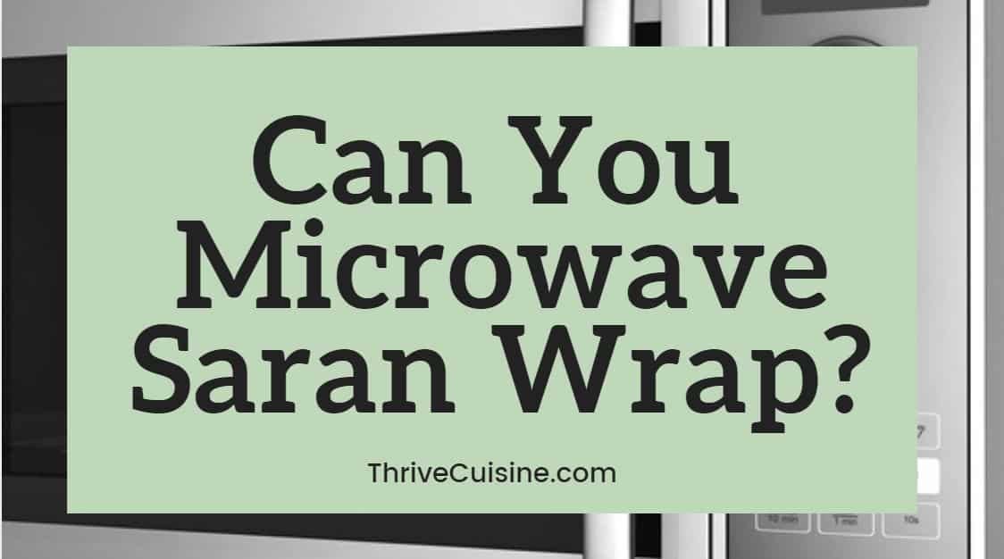 can you microwave saran wrap