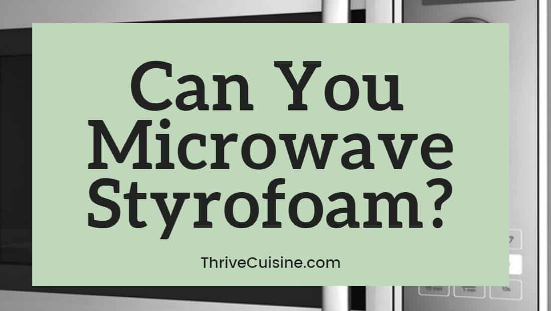 can you microwave styrofoam