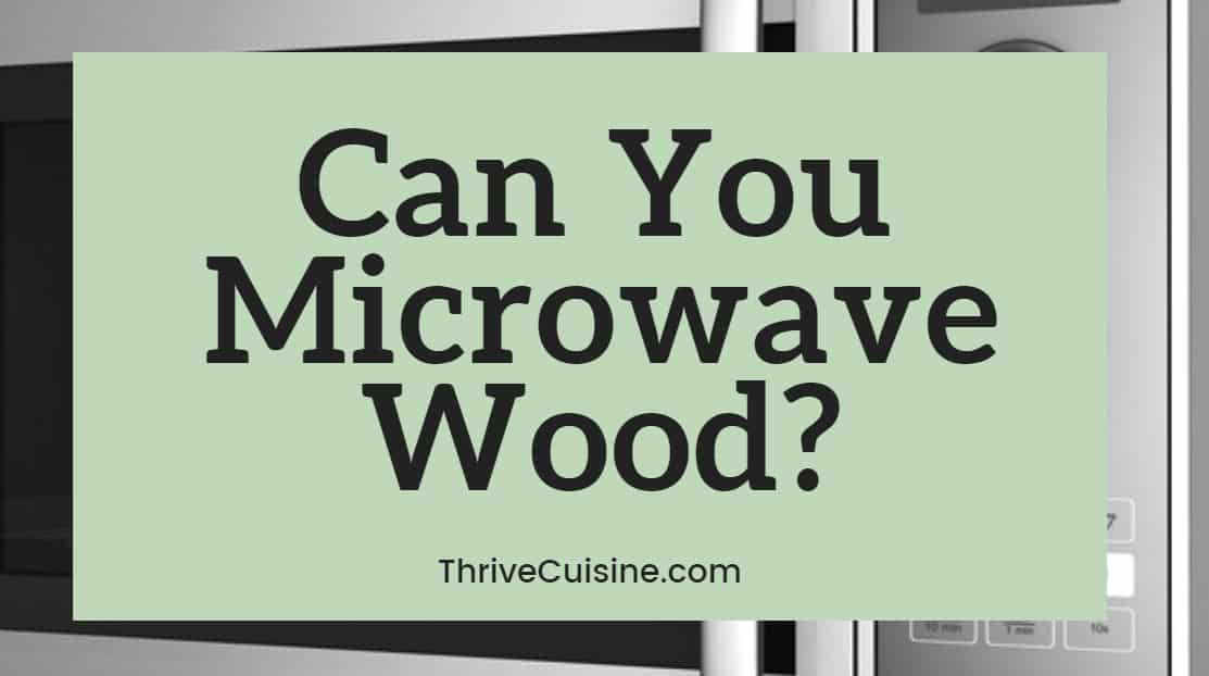 can you microwave wood