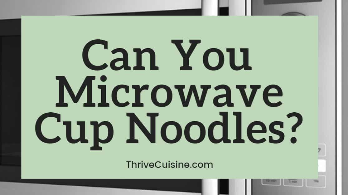 Can you microwave Cup Noodles?