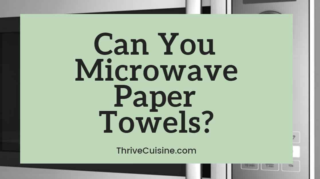 Can you microwave paper towels?