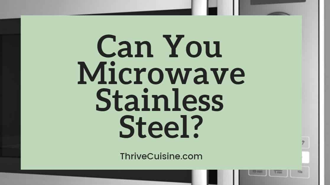 Can you microwave stainless steel?