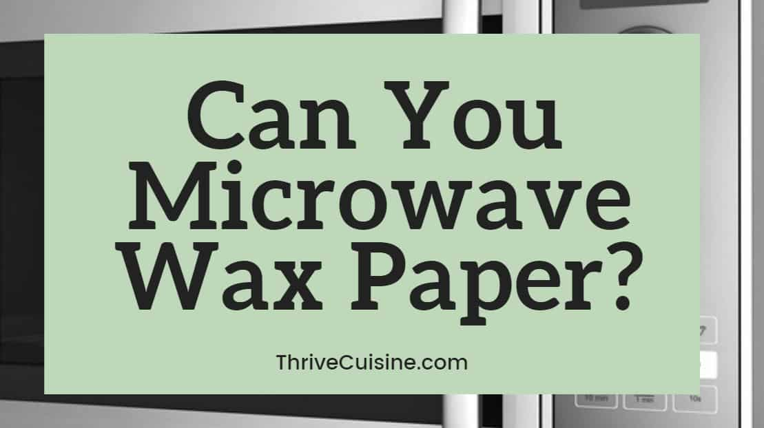 Can you microwave wax paper?