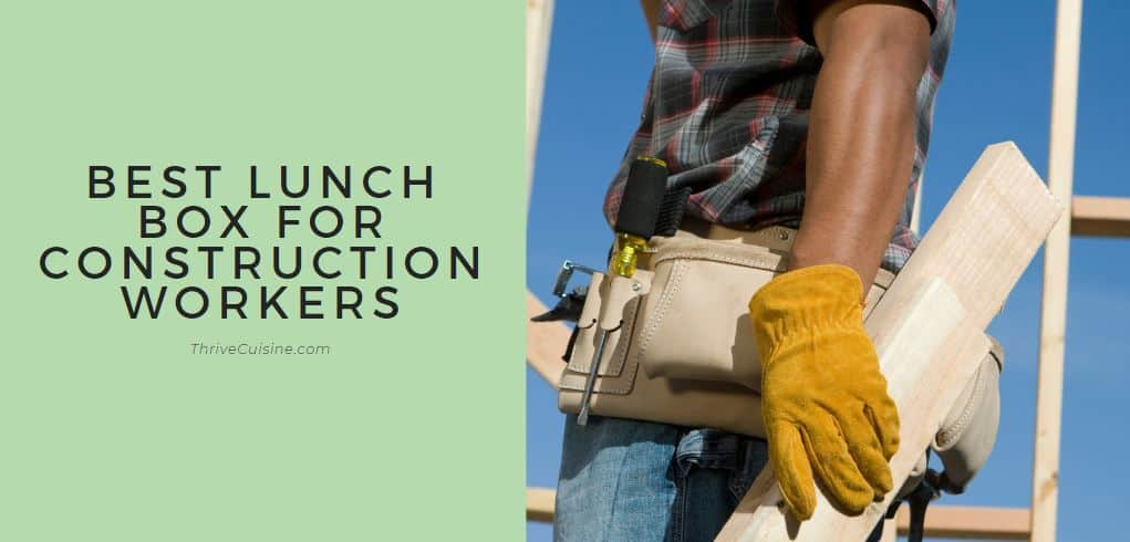 BEST LUNCH BOX FOR CONSTRUCTION WORKERS