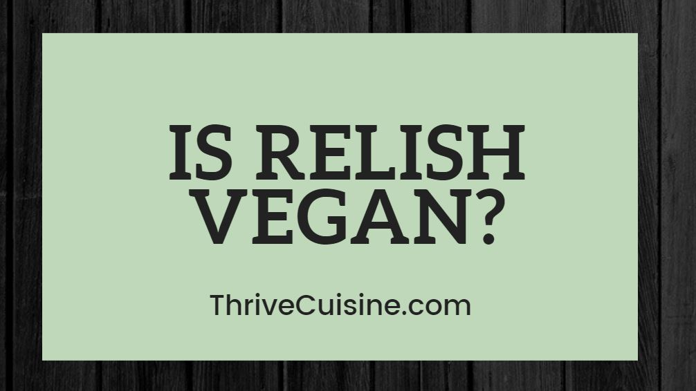IS RELISH VEGAN