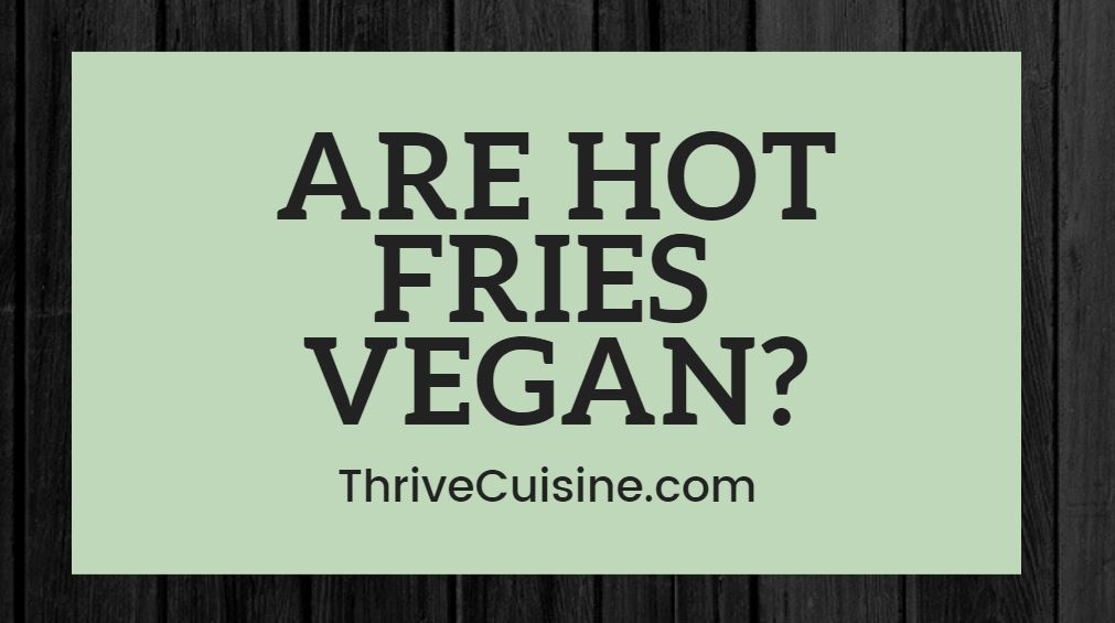 are hot fries vegan