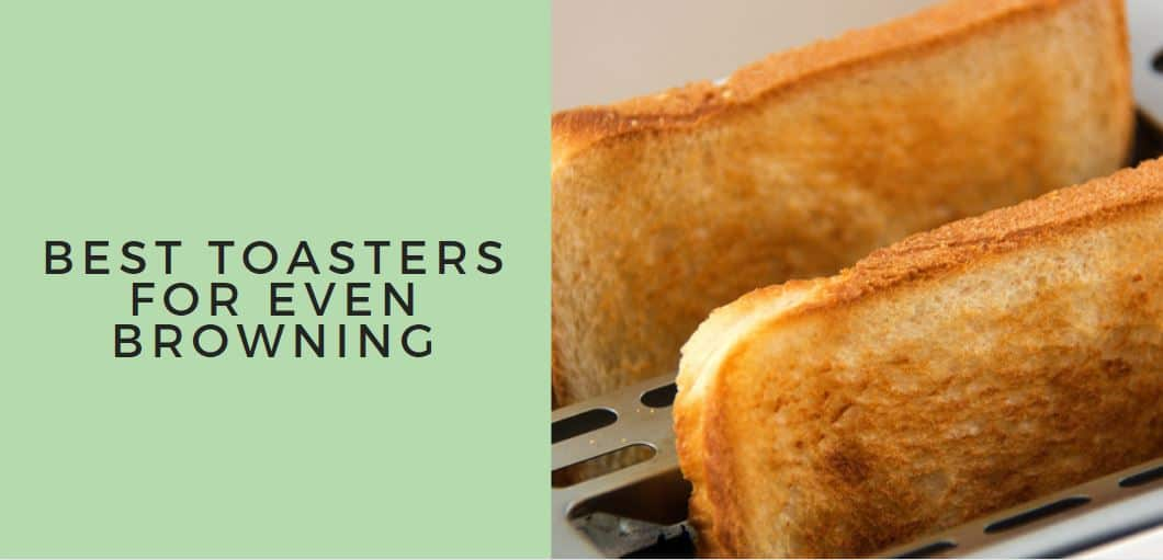 BEST TOASTER FOR EVEN BROWNING