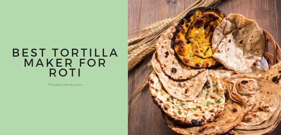 BEST TORTILLA MAKER FOR ROTI